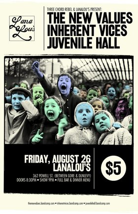 The New Values, Inherent Vices , Juvenile Hall @ LanaLou's Aug 26 2011 - Apr 6th @ LanaLou's