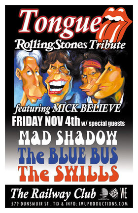 TONGUE Rolling Stones Tribute featuring MICK BELIEVE w/ special guests: TONGUE, Mick Believe, Mad Shadow, The BLUE BUS, The SWILLS @ Railway Club Nov 4 2011 - Jun 1st @ Railway Club