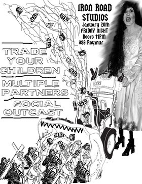 Trade Your Children, Multiple Partners, Social Outcast  @ Iron Road Studios Jan 20 2012 - Sep 16th @ Iron Road Studios