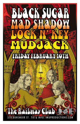 Black Sugar, Mad Shadow, LOCK 'N' KEY, Mudjack   @ Railway Club Feb 10 2012 - Jun 1st @ Railway Club