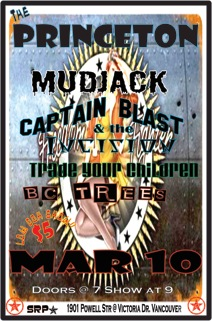 Mudjack  , BC Trees, Trade Your Children, Captain Blast and the Incision @ Princeton Pub Mar 10 2012 - Aug 18th @ Princeton Pub