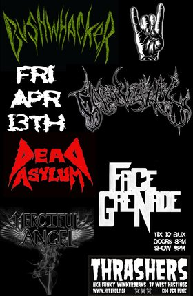Bushwhacker, Carnivitriol , Dead Asylum, FACE GRENADE, Merciful Angel @ Funky Winker Beans Apr 13 2012 - Jun 27th @ Funky Winker Beans