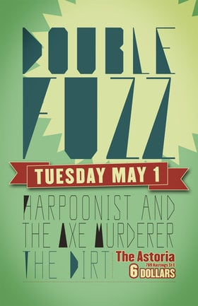 The Dirt, Double Fuzz, Harpoonist & the Axe Murderer @ The Astoria  May 1 2012 - Aug 25th @ The Astoria