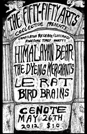 The fifty fifty arts collective compilation release party!!: The Himalayan Bear, The Dyeing Merchants, Le Rat, Bird Brains - Sep 25th @ Cenote