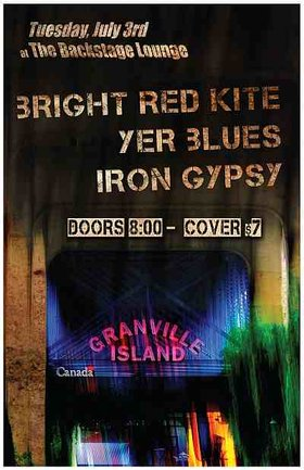 A BIG BANG ON GRANVILLE ISLAND !: IRON GYPSY, yer blues, Bright Red Kite @ Backstage Lounge Jul 3 2012 - Sep 22nd @ Backstage Lounge