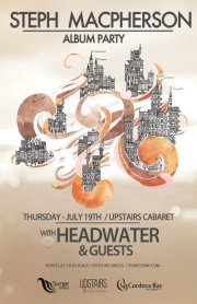 Steph Macpherson Album Party + Headwater & Guests :: July 19th - Upstairs Cabaret: Headwater , + special guests @ The Upstairs Cabaret Jul 19 2012 - Dec 4th @ The Upstairs Cabaret