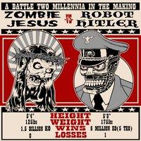 Zombie Jesus Vs. Robot Hitler
