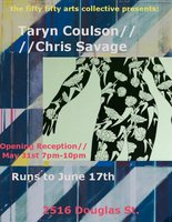 Taryn Coulson and Chris Savage - Sep 25th @ the fifty fifty arts collective