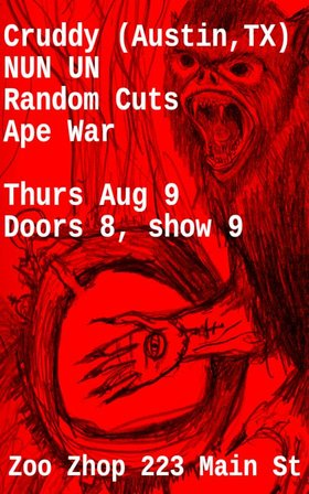 Cruddy from Austin TX with openers NUN UN, Random Cuts and Ape War: Cruddy, Nun Un, random cuts, Ape War @ zoo shop Aug 9 2012 - Dec 13th @ zoo shop