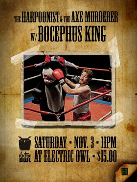 Harpoonist & the Axe Murderer, Bocephus King @ Electric Owl Nov 3 2012 - Aug 25th @ Electric Owl