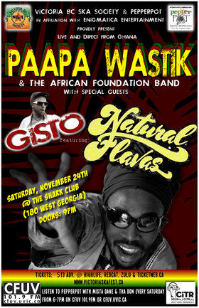 UNITY FOR AFRICA TOUR w/PAAPA WASTIK & AFRICAN FOUNDATION BAND (Ghana, Africa) w/GISTO featuring NATURAL FLAVAS @ The Shark Club in Vancouver!: Paapa Wastik, Gisto, Natural Flavas @ Shark Club Nov 24 2012 - Sep 26th @ Shark Club
