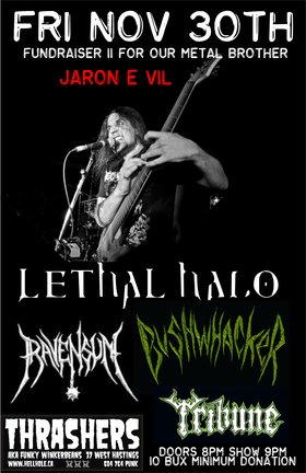 FUNDRAISER FOR JARON E VIL PART II~: Lethal Halo, RAVENSUN, Bushwhacker, Tribune @ Funky Winker Beans Nov 30 2012 - Jun 27th @ Funky Winker Beans