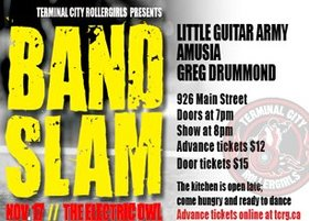 TERMINAL CITY ROLLERGIRLS presents BAND SLAM!!: Little Guitar Army, Amusia, Greg Drummond Band @ Electric Owl Nov 17 2012 - Jan 23rd @ Electric Owl