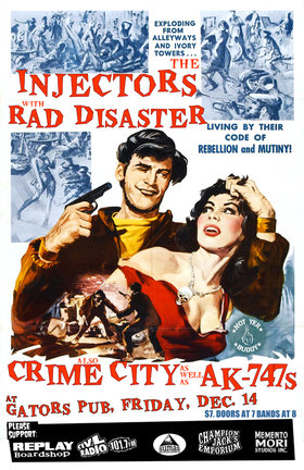 The Injectors , Rad Disaster, Crime City, AK-747s @ Gator's Pub Dec 14 2012 - Nov 26th @ Gator's Pub