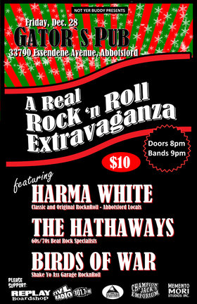 A Real RocknRoll Extravaganza with: Harma White, The Hathaways, Birds of War @ Gator's Pub Dec 28 2012 - Nov 26th @ Gator's Pub