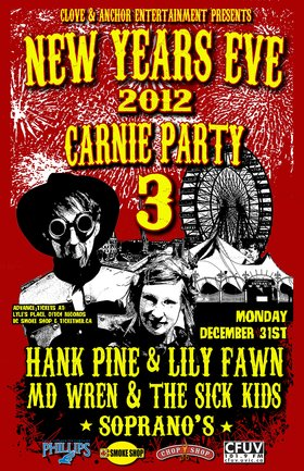 New Years Eve Carnie Party 3: Hank Pine & Lily Fawn, MD Wren and the sick kids @ Soprano's Dec 31 2012 - May 28th @ Soprano's
