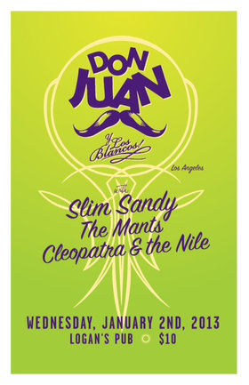 Don Juan y Los Blancos, Slim Sandy Band, The Mants, CLEOPATRA & THE NILE @ Logan's Pub Jan 2 2013 - Mar 31st @ Logan's Pub