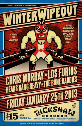 Winter Wipeout: Chris Murray, Los Furios, Heads Hang Heavy, Bone Daddies @ Rickshaw Theatre Jan 25 2013 - Apr 19th @ Rickshaw Theatre