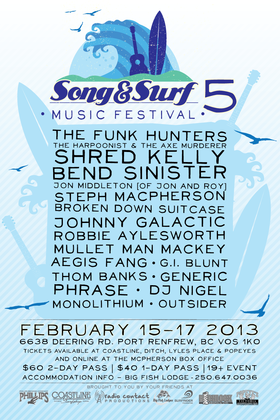 Song and Surf Music Festival: The Funk Hunters, Broken Down Suitcase, Harpoonist & the Axe Murderer, johnny galactic, Shred Kelly, Robbie Aylesworth, Bend Sinister, Mullet Man Mackey, Jon Middleton (of Jon&Roy), Aegis Fang, Steph Macpherson, Thom Banks, G.I Blunt, Generic, Phrase, D.J Nigel , Monolithium, Outsider @ Song and Surf Music Festival Feb 15 2013 - Aug 25th @ Song and Surf Music Festival