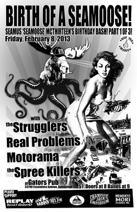 Strugglers, Real Problems, Motorama, Spree Killers  (Debut) @ Gator's Pub Feb 8 2013 - Nov 26th @ Gator's Pub
