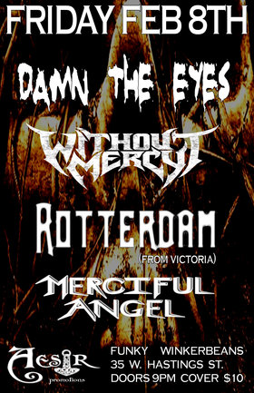 Damn The Eyes, Without Mercy, Rotterdam, Merciful Angel @ Funky Winker Beans Feb 8 2013 - Jul 3rd @ Funky Winker Beans
