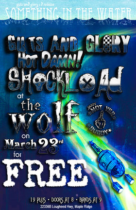 Something In The Water CD Release by: Guts and Glory, Hot Damn!, Shockload @ The Wolf Bar Mar 23 2013 - Nov 26th @ The Wolf Bar