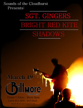 Sgt. Ginger, Bright Red Kite, Shadows @ The Biltmore Cabaret Mar 19 2013 - Sep 22nd @ The Biltmore Cabaret