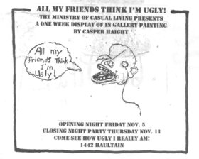 Casper Haight : All My Friends Think I'm Ugly! - Oct 26th @