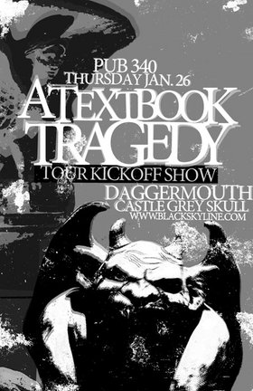 Textbook tour kick-off show/Adam's b-day!: A Textbook Tragedy, Daggermouth, castle grey skull @ Pub 340 Jan 26 2006 - Apr 6th @ Pub 340