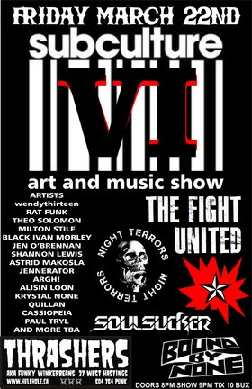 SUBCULTURE VI- ART AND MUSIC SHOW !: THE FIGHT UNITED, Night Terrors, Soulsucker, Bound By None @ Funky Winker Beans Mar 22 2013 - Mar 31st @ Funky Winker Beans