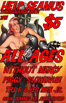 Without Mercy, Piggy, Slow Erase, Tri5, Yes Men Jr @ The Outhouse Mar 28 2013 - Jul 3rd @ The Outhouse