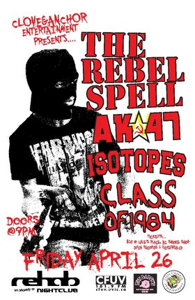 The Rebel Spell, Isotopes, Ak-47, Class of 1984 @ REHAB NIGHTCLUB Apr 26 2013 - Jun 3rd @ REHAB NIGHTCLUB