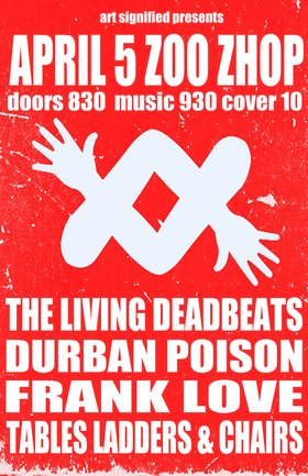The Living Deadbeats, Durban Poison, Frank Love, Tables Ladders & Chairs @ zoo shop Apr 5 2013 - Oct 20th @ zoo shop