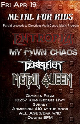 METAL FOR KIDS: Entropia, My Own Chaos, Terrifier, Metal Queen @ Olympia Pizza, Surrey Apr 19 2013 - Jul 11th @ Olympia Pizza, Surrey