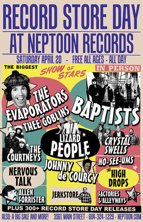 Records Store Day @ Neptoon Records!: The Evaporators, Thee Goblins, Baptists , The Courtneys, The Lizard People, Crystal Swells, Nervous Talk, Johnny De Courcy, The High Drops, No-See-Ums, Allen Forrister, Jerk Store, Factories and Alleyways @ Neptoon Records Apr 20 2013 - Apr 4th @ Neptoon Records