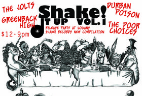 Shake! records Compilation Release Party with: The Jolts, Durban Poison, Greenback High, The Poor Choices @ Logan's Pub Apr 19 2013 - Oct 20th @ Logan's Pub