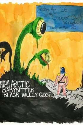 The High Arctic , Black Valley Gospel, Babysitter @ Copper Owl Apr 26 2013 - Oct 24th @ Copper Owl