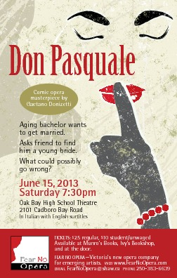 Don Pasquale by Gaetano Donizetti: Amy Steggles , Neil Reimer, Adam Dyjach, Michael MacKinnon @ Oak Bay High Theatre Jun 15 2013 - Sep 19th @ Oak Bay High Theatre