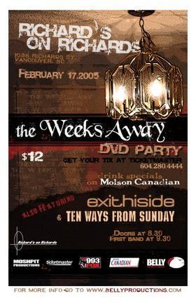 The Weeks Away, Ten Ways From Sunday, Exit This Side @ Richard's On Richards Feb 17 2005 - Oct 15th @ Richard's On Richards