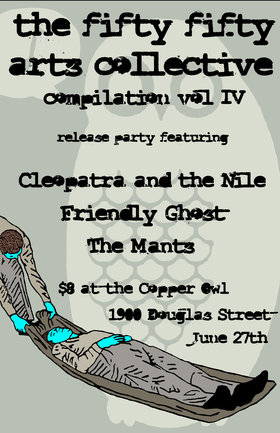 The fifty fifty arts collective compilation release party!!: CLEOPATRA & THE NILE, The Mants, FRIENDLY GHOST @ Copper Owl Jun 27 2013 - Mar 31st @ Copper Owl