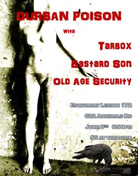 Durban Poison, Tarbox, Bastard Son, OLD AGE SECURITY @ Esquimalt Legion 172 Jun 8 2013 - Oct 20th @ Esquimalt Legion 172