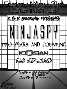 Ninjaspy, Two Years and Counting, Icosian, THIS DAY BURNS @ Logan's Pub May 31 2013 - Apr 12th @ Logan's Pub