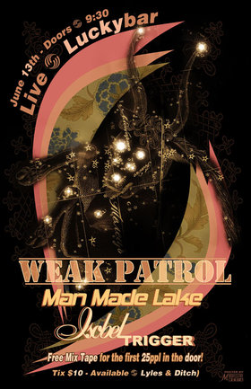 Isobel Trigger, Weak Patrol, Man Made Lake @ Lucky Bar Jun 13 2013 - Oct 20th @ Lucky Bar