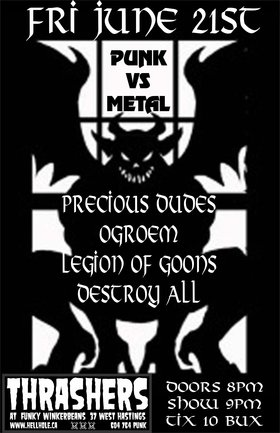 PUNK VS METAL!: Precious Dudes, Ogroem, Legion of Goons, DESTROY ALL @ Funky Winker Beans Jun 21 2013 - Jan 25th @ Funky Winker Beans