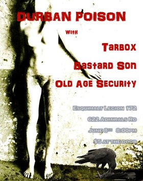 Durban Poison.: Durban Poison, Tarbox, Bastard Son, OLD AGE SECURITY @ Esquimalt Legion Jun 8 2013 - Oct 20th @ Esquimalt Legion
