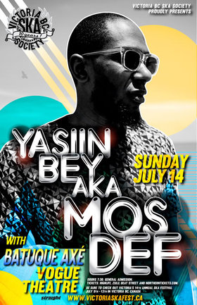 Yasiin Bey aka MOS DEF returns to Vogue Theatre with Batuque Axe!: Yasiin Bey aka MOS DEF, Batuque Axe! , Poppy Seed @ The Vogue Theatre Jul 14 2013 - Jun 1st @ The Vogue Theatre
