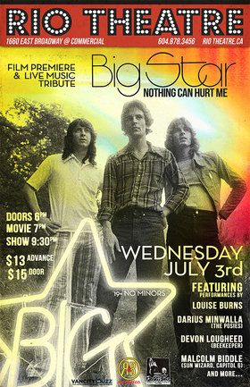 Big Starry Night! BIG STAR: NOTHING CAN HURT ME + Live Tribute: Louise Burns, Devon Lougheed (beekeeper), Darius Minwalla  (The Posies), Malcolm Biddle  (Sun Wizard, Capitol 6), And More! @ Rio Theatre Jul 3 2013 - Oct 25th @ Rio Theatre