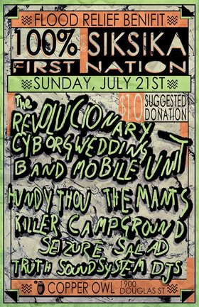 "La-Ti-Da Records Pres ""Flood Relief: A Benefit for the Siksika First Nation: The Revolucionary Cyborg Wedding Band Mobile Unit, Hundy Thou, The Mants, KILLER CAMPGROUND, Truth Soundsystem Djs, Seizure Salad @ Copper Owl Jul 21 2013 - Mar 31st @ Copper Owl"