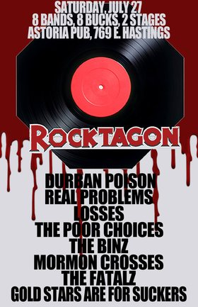 ROCKTAGON RETURNS! 8 bands, 8 bucks!: Durban Poison (Victoria), Real Problems, Losses, The Poor Choices (Victoria), The Binz, MORMON CROSSES, The Fatalz, Gold Stars Are For Suckers @ The Astoria  Jul 27 2013 - Oct 20th @ The Astoria
