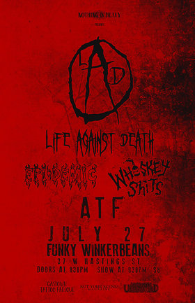life against death, Epi-Demic,  , A.T.F., SECTION 9 @ Funky Winker Beans Jul 27 2013 - Jun 1st @ Funky Winker Beans